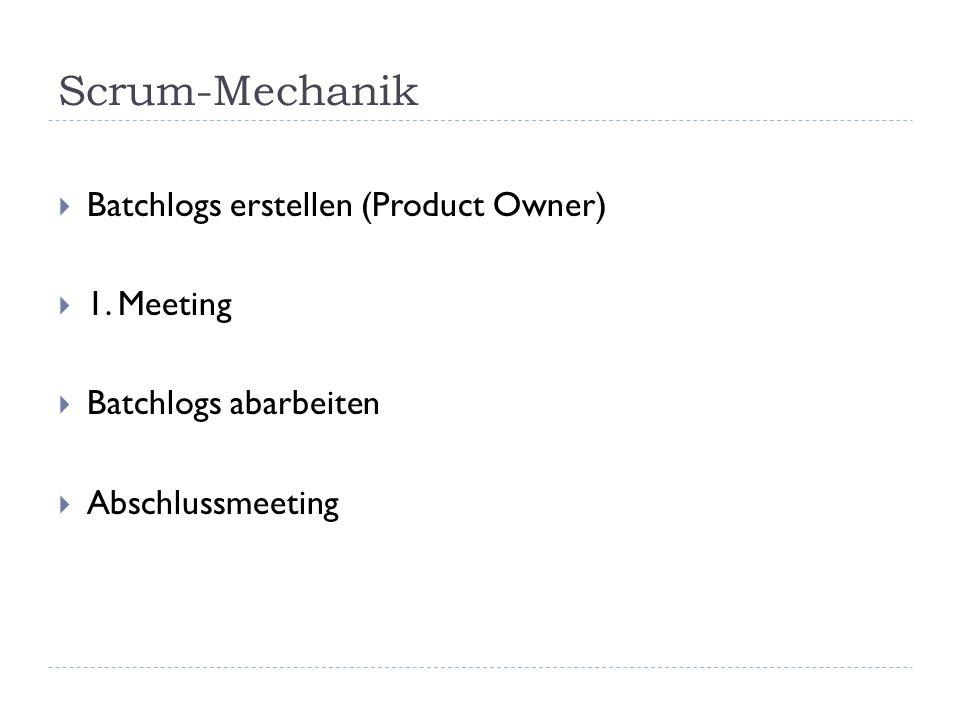 Scrum-Mechanik  Batchlogs erstellen (Product Owner)  1. Meeting  Batchlogs abarbeiten  Abschlussmeeting