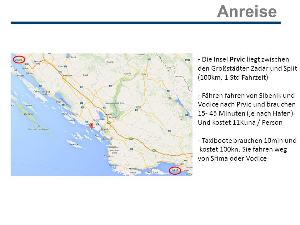 Anreise - Die Insel Prvic liegt zwischen den Großstädten Zadar und Split (100km, 1 Std Fahrzeit) - Fähren fahren von Sibenik und Vodice nach Prvic und brauchen 15- 45 Minuten (je nach Hafen) Und kostet 11Kuna / Person - Taxiboote brauchen 10min und kostet 100kn.