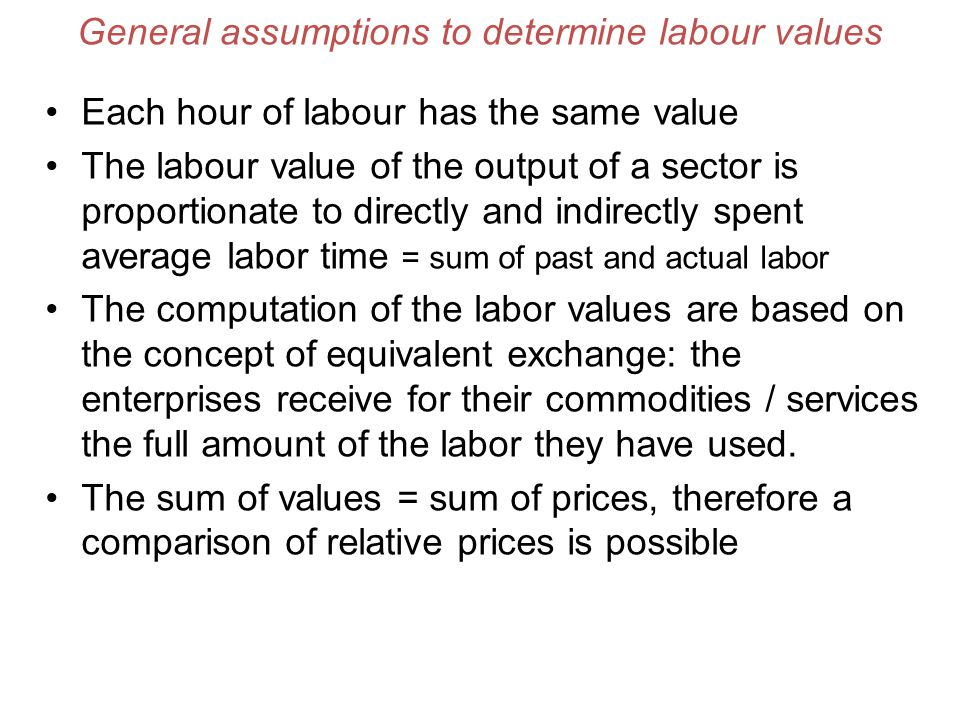 General assumptions to determine labour values Each hour of labour has the same value The labour value of the output of a sector is proportionate to d