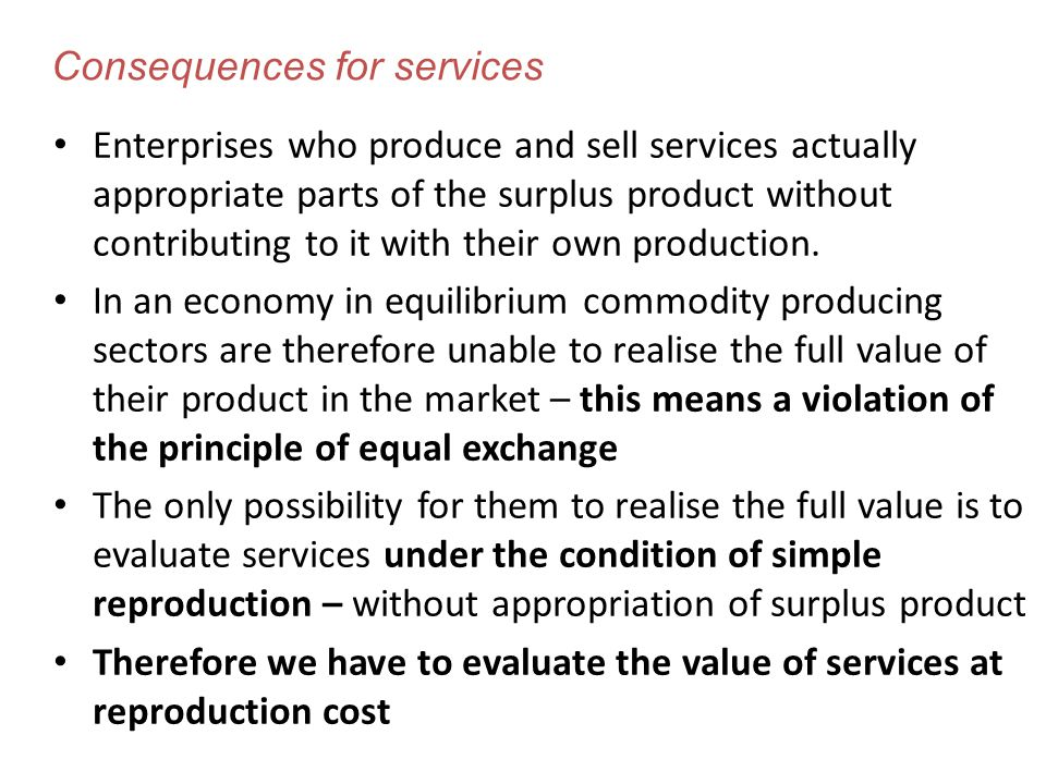 Consequences for services Enterprises who produce and sell services actually appropriate parts of the surplus product without contributing to it with their own production.
