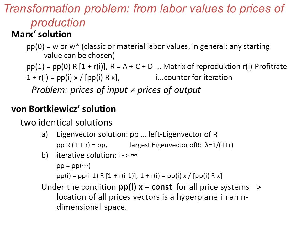 Transformation problem: from labor values to prices of production Marx' solution pp(0) = w or w* (classic or material labor values, in general: any st