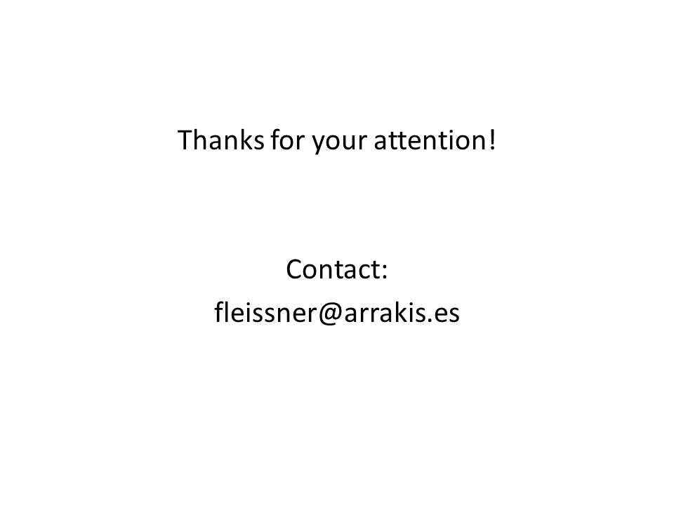 Thanks for your attention! Contact: fleissner@arrakis.es