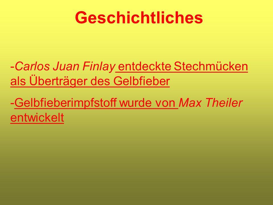 Geschichtliches -Carlos Juan Finlay entdeckte Stechmücken als Überträger des Gelbfieber -Gelbfieberimpfstoff wurde von Max Theiler entwickelt