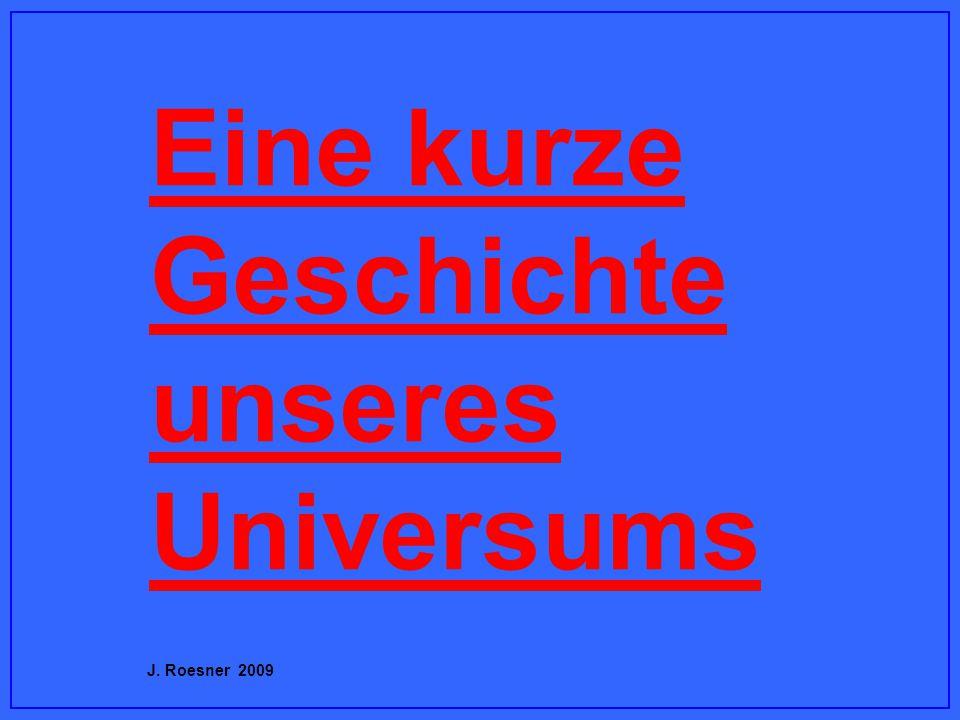 Eine kurze Geschichte unseres Universums J. Roesner 2009