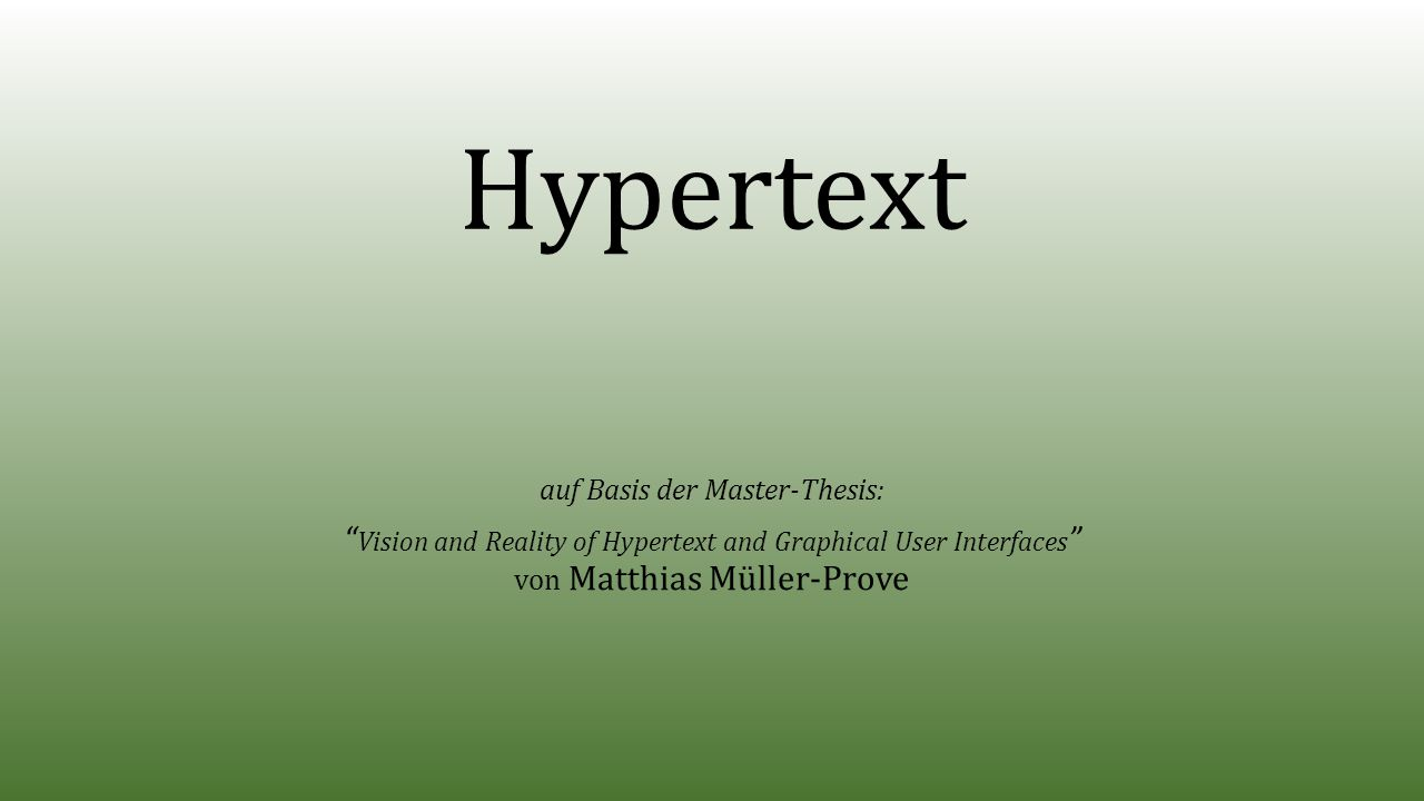 Hypertext auf Basis der Master-Thesis: Vision and Reality of Hypertext and Graphical User Interfaces von Matthias Müller-Prove