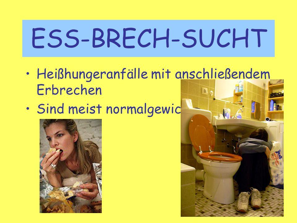 ESS-BRECH-SUCHT Heißhungeranfälle mit anschließendem Erbrechen Sind meist normalgewichtig