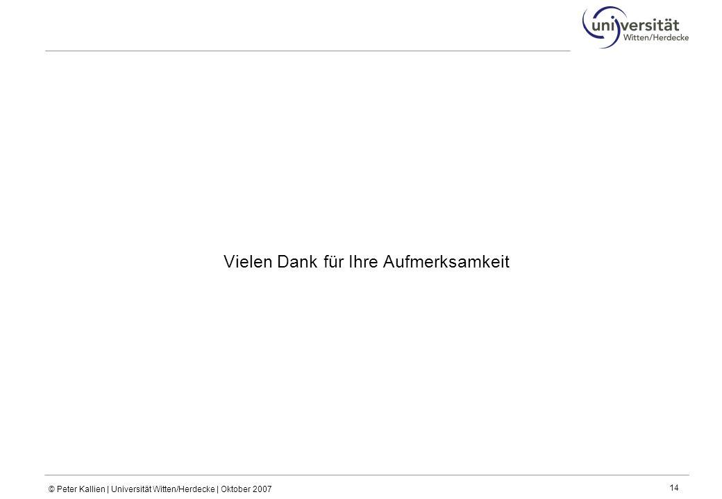 © Peter Kallien | Universität Witten/Herdecke | Oktober 2007 14 Vielen Dank für Ihre Aufmerksamkeit