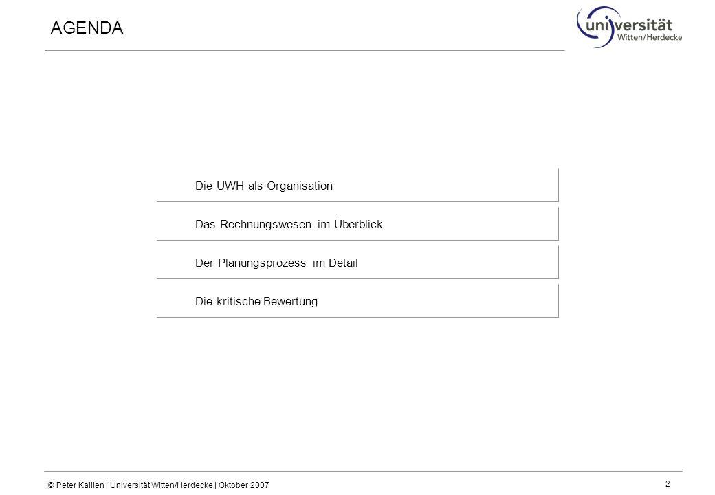 © Peter Kallien | Universität Witten/Herdecke | Oktober 2007 2 AGENDA Die UWH als OrganisationDas Rechnungswesen im ÜberblickDer Planungsprozess im DetailDie kritische Bewertung