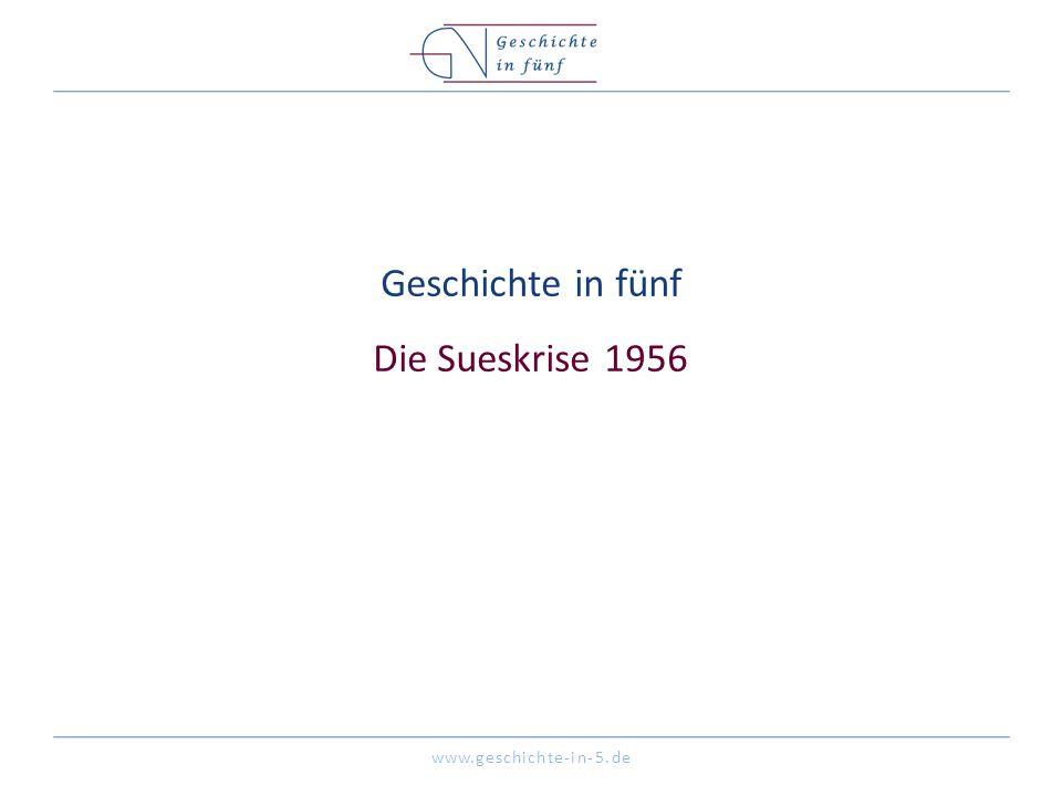 www.geschichte-in-5.de Geschichte in fünf Die Sueskrise 1956