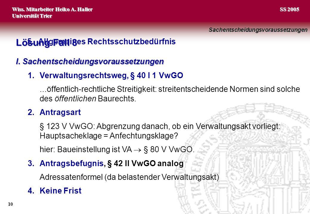 Wiss. Mitarbeiter Heiko A. Haller Universität Trier 10 SS 2005 5.Allgemeines Rechtsschutzbedürfnis Lösung Fall 8 I. Sachentscheidungsvoraussetzungen 1