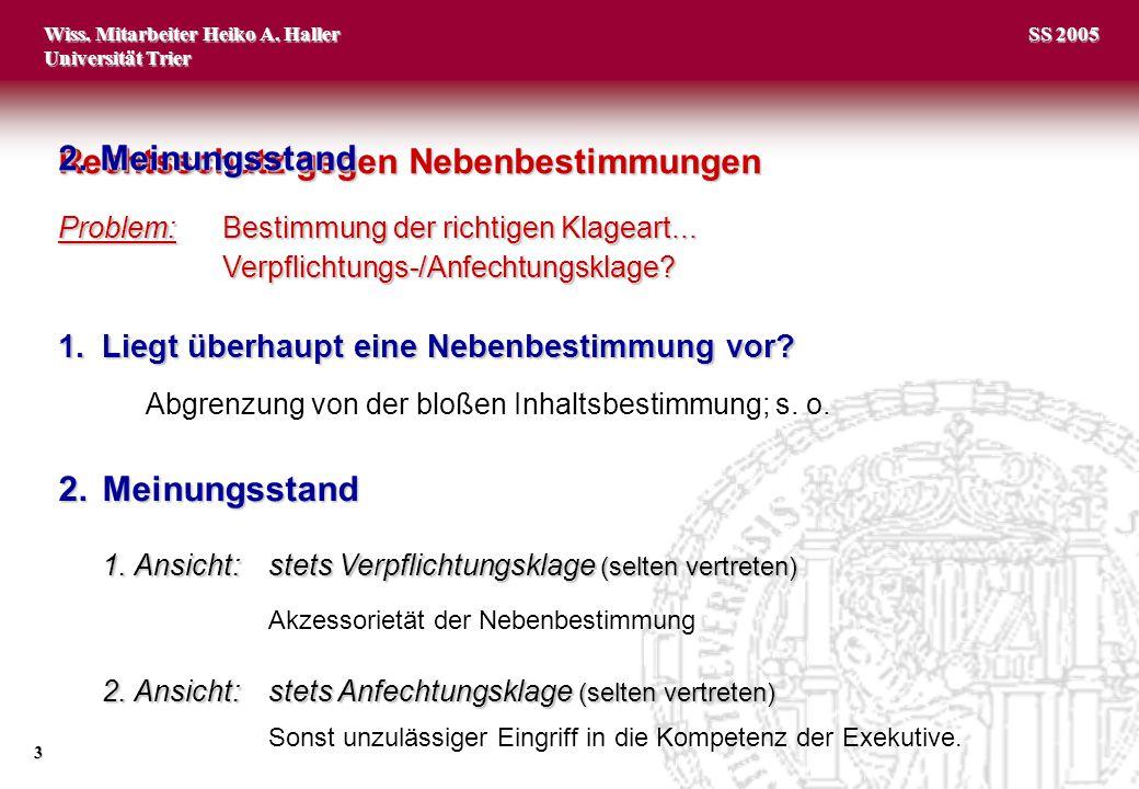 Wiss. Mitarbeiter Heiko A. Haller Universität Trier 3 SS 2005 Problem:Bestimmung der richtigen Klageart... Verpflichtungs-/Anfechtungsklage? 1.Liegt ü