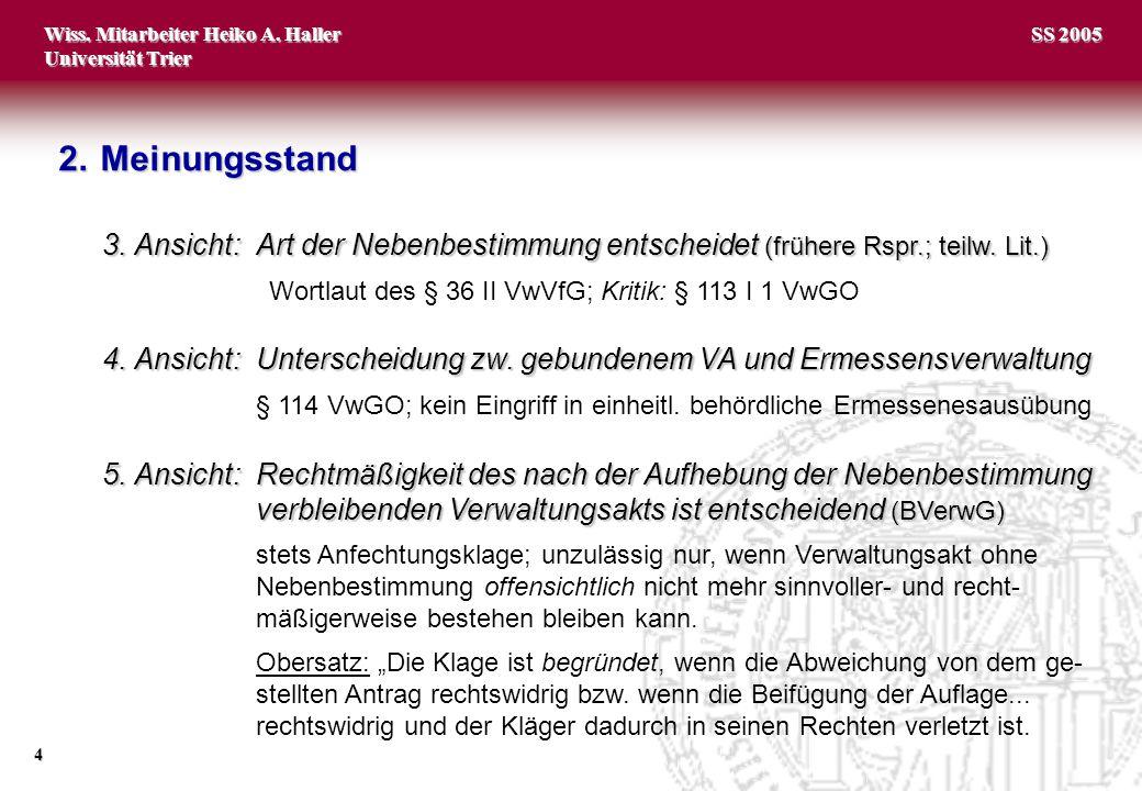 Wiss. Mitarbeiter Heiko A. Haller Universität Trier 4 SS 2005 3. Ansicht:Art der Nebenbestimmung entscheidet (frühere Rspr.; teilw. Lit.) Wortlaut des