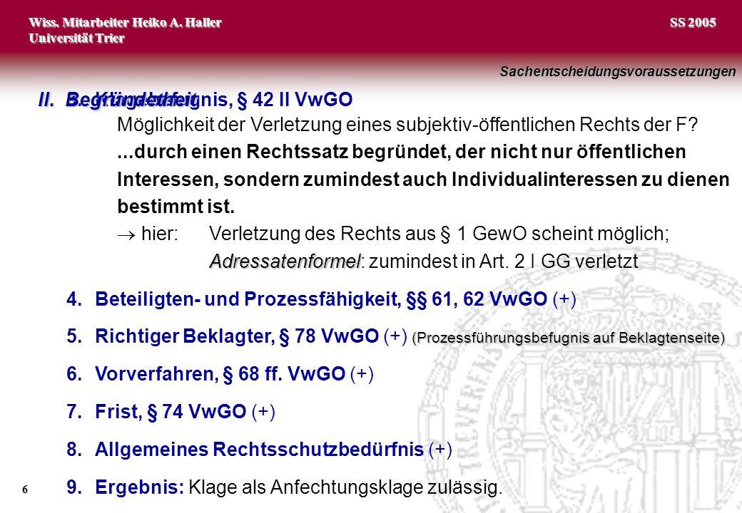 Wiss. Mitarbeiter Heiko A. Haller Universität Trier 6 SS 2005 3.Klagebefugnis, § 42 II VwGO Möglichkeit der Verletzung eines subjektiv-öffentlichen Re