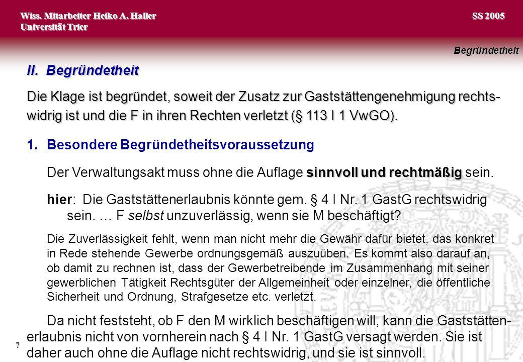 Wiss. Mitarbeiter Heiko A. Haller Universität Trier 7 SS 2005 Die Klage ist begründet, soweit der Zusatz zur Gaststättengenehmigung rechts- widrig ist