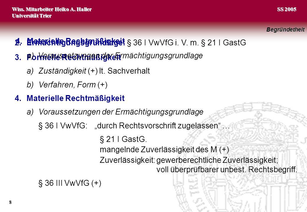 Wiss. Mitarbeiter Heiko A. Haller Universität Trier 8 SS 2005 2.Ermächtigungsgrundlage: § 36 I VwVfG i. V. m. § 21 I GastG 3.Formelle Rechtmäßigkeit a