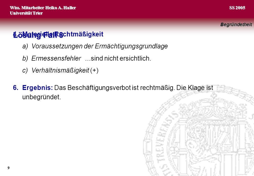 Wiss. Mitarbeiter Heiko A. Haller Universität Trier 9 SS 2005 4.Materielle Rechtmäßigkeit a)Voraussetzungen der Ermächtigungsgrundlage b)Ermessensfehl