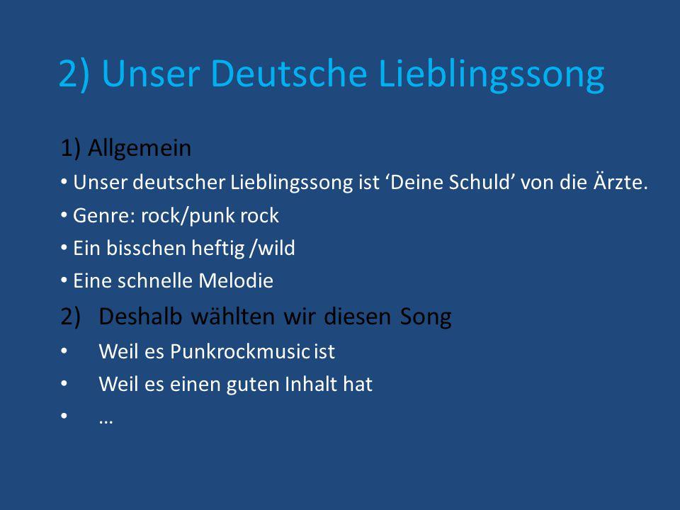 2) Unser Deutsche Lieblingssong 1) Allgemein Unser deutscher Lieblingssong ist 'Deine Schuld' von die Ärzte.