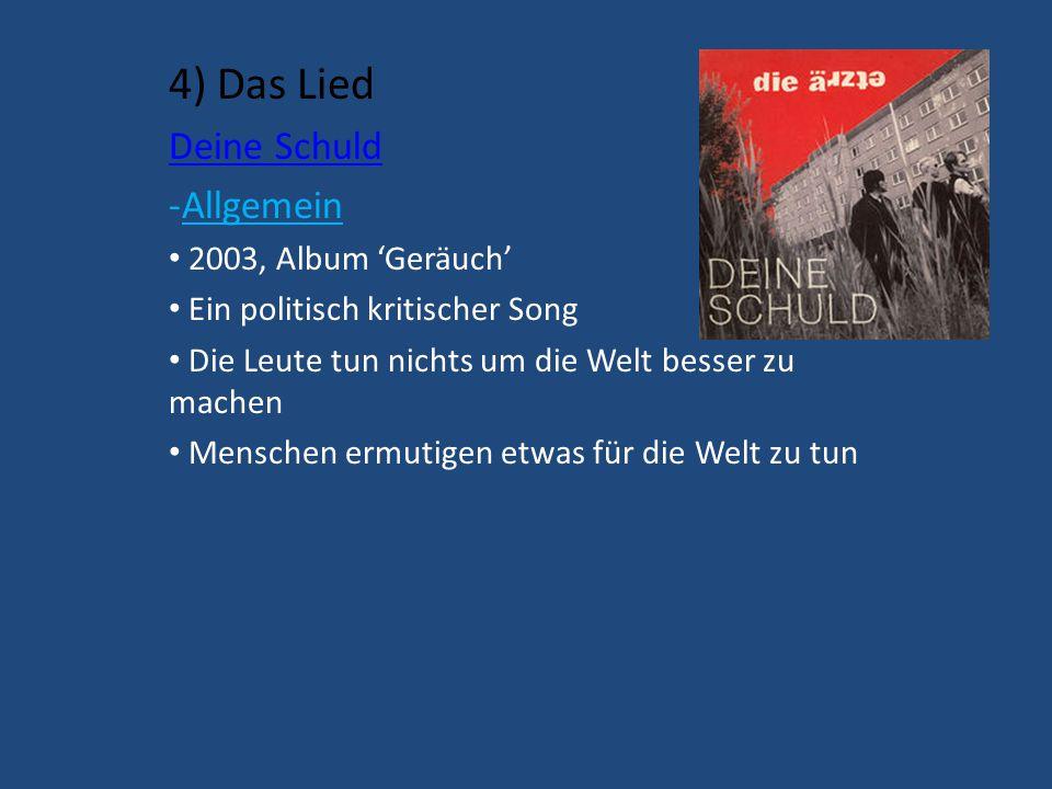 4) Das Lied Deine Schuld -Allgemein 2003, Album 'Geräuch' Ein politisch kritischer Song Die Leute tun nichts um die Welt besser zu machen Menschen ermutigen etwas für die Welt zu tun