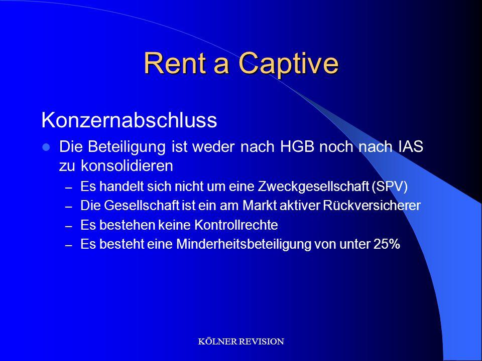 KÖLNER REVISION Rent a Captive Konzernabschluss Die Beteiligung ist weder nach HGB noch nach IAS zu konsolidieren – Es handelt sich nicht um eine Zwec