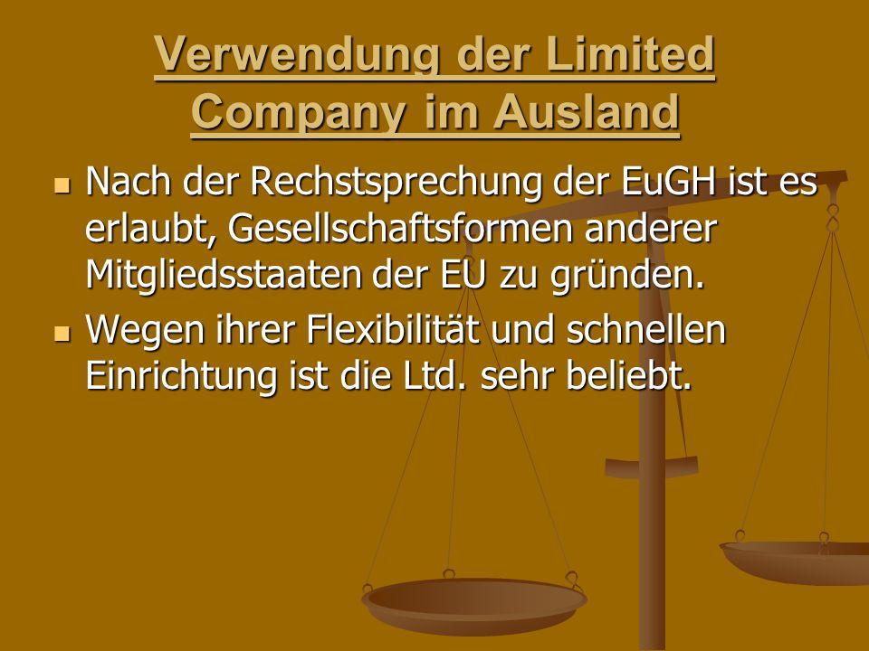 Verwendung der Limited Company im Ausland Nach der Rechstsprechung der EuGH ist es erlaubt, Gesellschaftsformen anderer Mitgliedsstaaten der EU zu gründen.