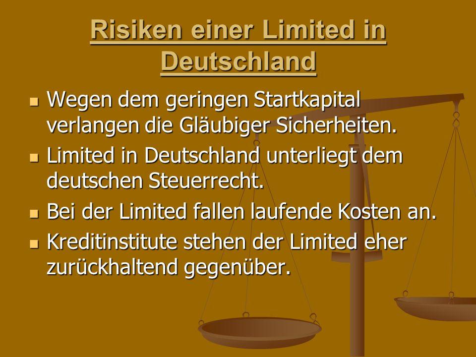 Risiken einer Limited in Deutschland Wegen dem geringen Startkapital verlangen die Gläubiger Sicherheiten.