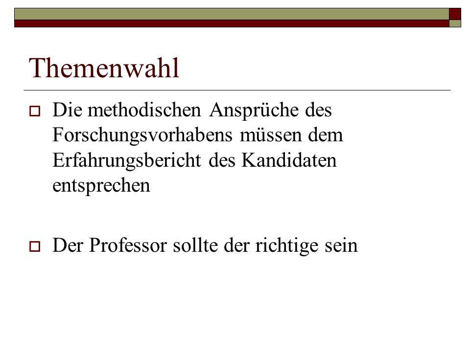 Themenwahl  Die methodischen Ansprüche des Forschungsvorhabens müssen dem Erfahrungsbericht des Kandidaten entsprechen  Der Professor sollte der ric