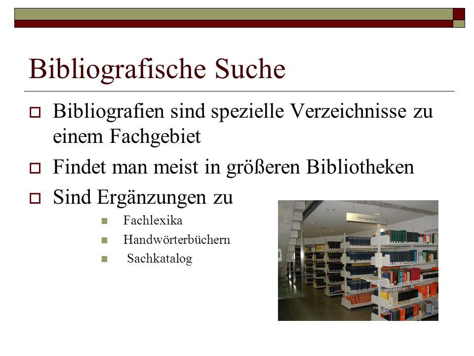 Bibliografische Suche  Bibliografien sind spezielle Verzeichnisse zu einem Fachgebiet  Findet man meist in größeren Bibliotheken  Sind Ergänzungen