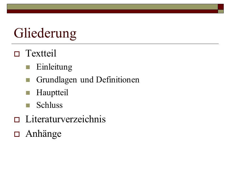 Gliederung  Textteil Einleitung Grundlagen und Definitionen Hauptteil Schluss  Literaturverzeichnis  Anhänge