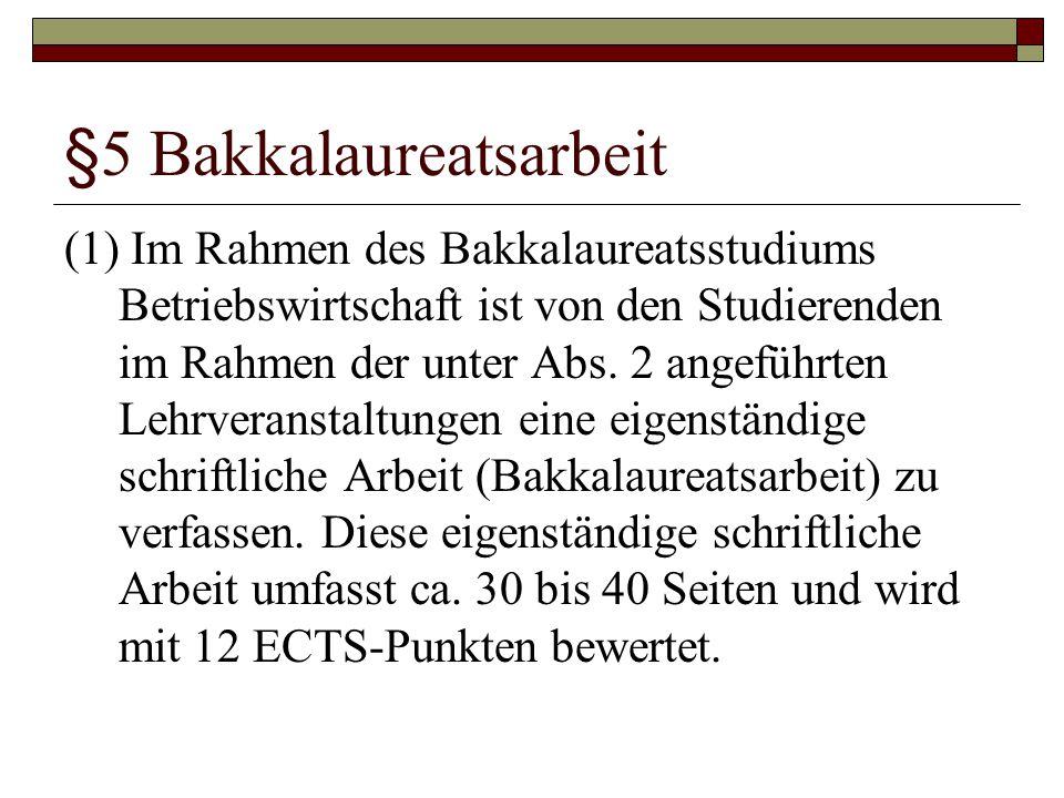 §5 Bakkalaureatsarbeit (1) Im Rahmen des Bakkalaureatsstudiums Betriebswirtschaft ist von den Studierenden im Rahmen der unter Abs. 2 angeführten Lehr