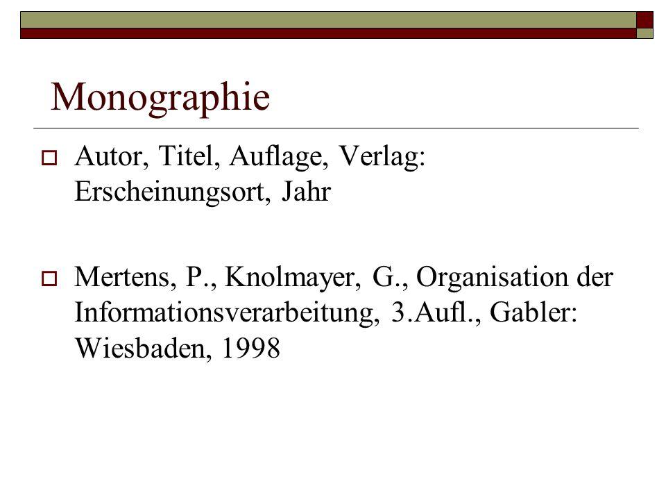 Monographie  Autor, Titel, Auflage, Verlag: Erscheinungsort, Jahr  Mertens, P., Knolmayer, G., Organisation der Informationsverarbeitung, 3.Aufl., G