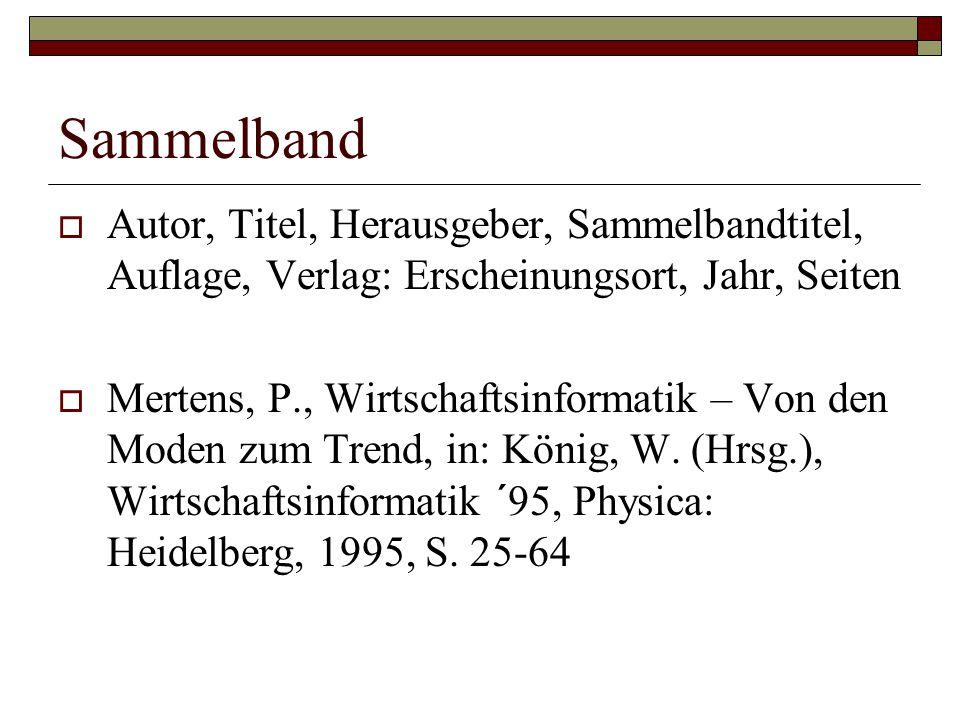 Sammelband  Autor, Titel, Herausgeber, Sammelbandtitel, Auflage, Verlag: Erscheinungsort, Jahr, Seiten  Mertens, P., Wirtschaftsinformatik – Von den