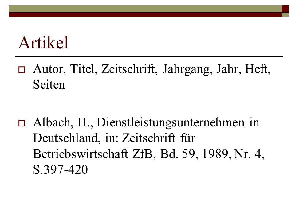 Artikel  Autor, Titel, Zeitschrift, Jahrgang, Jahr, Heft, Seiten  Albach, H., Dienstleistungsunternehmen in Deutschland, in: Zeitschrift für Betrieb