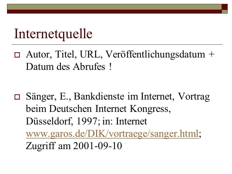 Internetquelle  Autor, Titel, URL, Veröffentlichungsdatum + Datum des Abrufes !  Sänger, E., Bankdienste im Internet, Vortrag beim Deutschen Interne