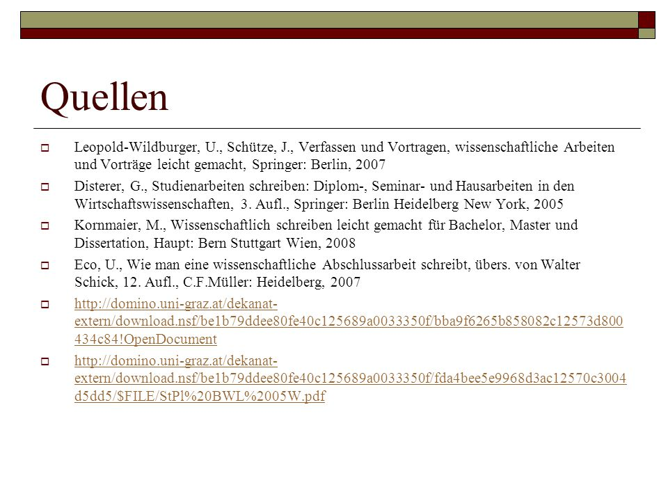 Quellen  Leopold-Wildburger, U., Schütze, J., Verfassen und Vortragen, wissenschaftliche Arbeiten und Vorträge leicht gemacht, Springer: Berlin, 2007