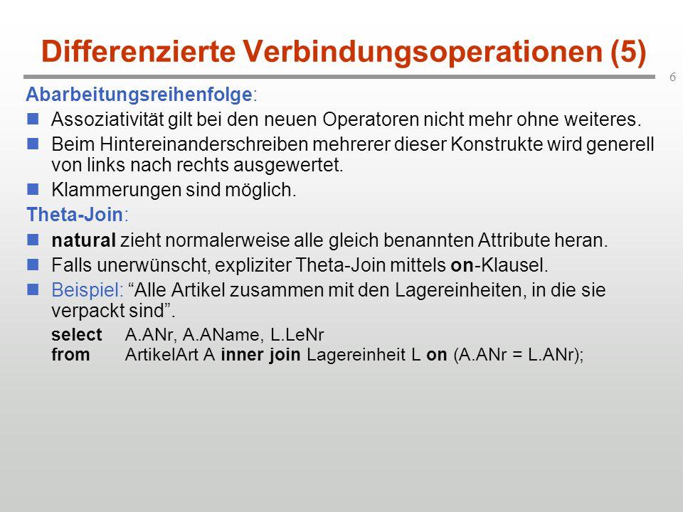6 Differenzierte Verbindungsoperationen (5) Abarbeitungsreihenfolge: Assoziativität gilt bei den neuen Operatoren nicht mehr ohne weiteres. Beim Hinte