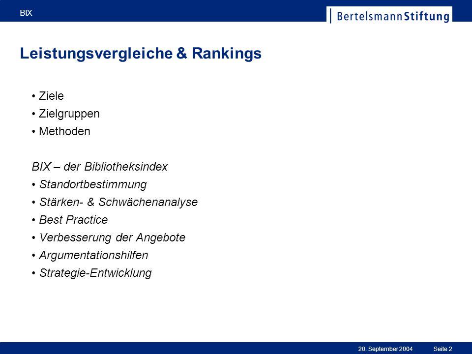 20. September 2004 BIX Seite 2 Leistungsvergleiche & Rankings Ziele Zielgruppen Methoden BIX – der Bibliotheksindex Standortbestimmung Stärken- & Schw