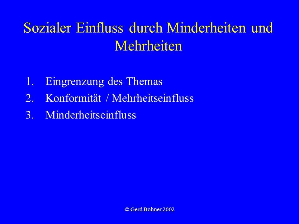 © Gerd Bohner 2002 Sozialer Einfluss durch Minderheiten und Mehrheiten 1.Eingrenzung des Themas 2.Konformität / Mehrheitseinfluss 3.Minderheitseinfluss