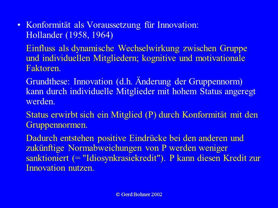 © Gerd Bohner 2002 Konformität als Voraussetzung für Innovation: Hollander (1958, 1964) Einfluss als dynamische Wechselwirkung zwischen Gruppe und individuellen Mitgliedern; kognitive und motivationale Faktoren.