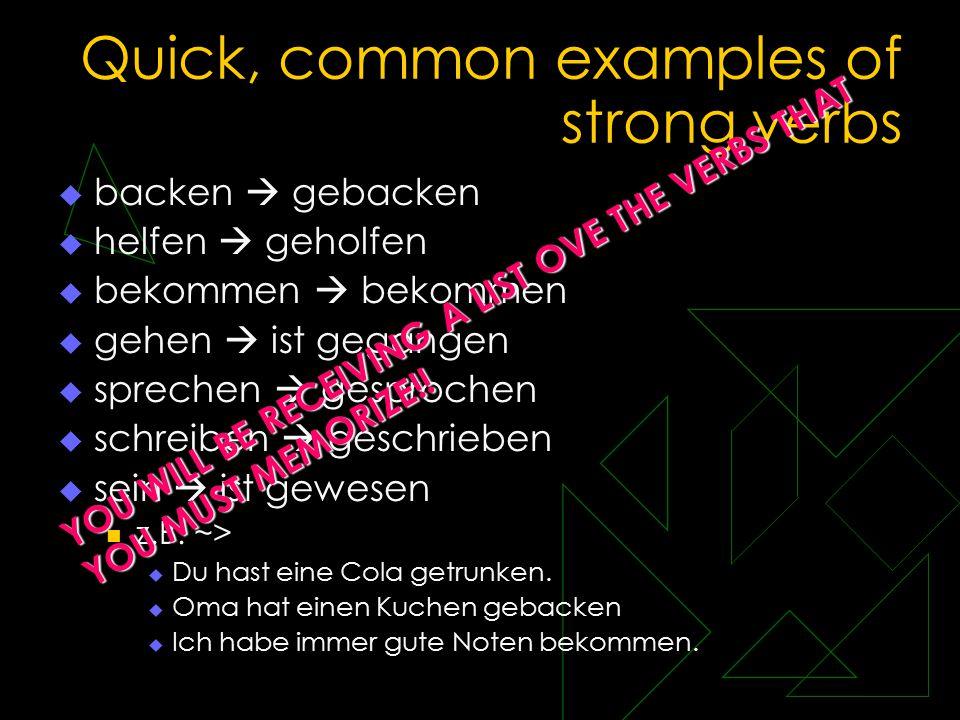 Quick, common examples of strong verbs  backen  gebacken  helfen  geholfen  bekommen  bekommen  gehen  ist gegangen  sprechen  gesprochen 
