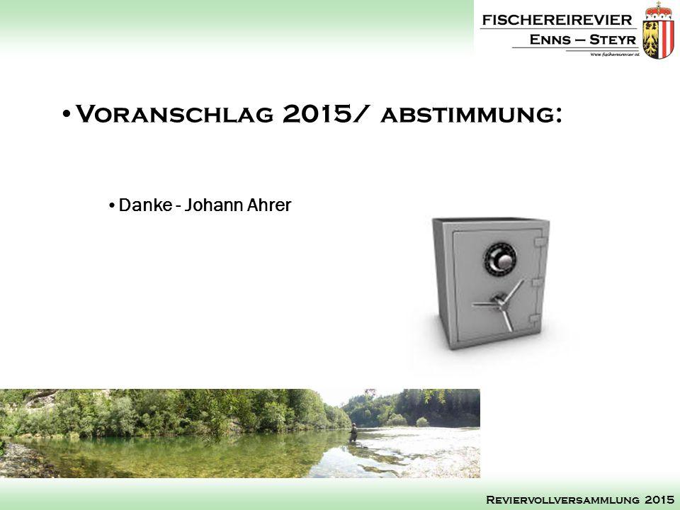 Jungfischunterweisungen Danke Roman Blasl Danke Alois Mayrhofer Tätigkeitsbericht Obmann: Reviervollversammlung 2015