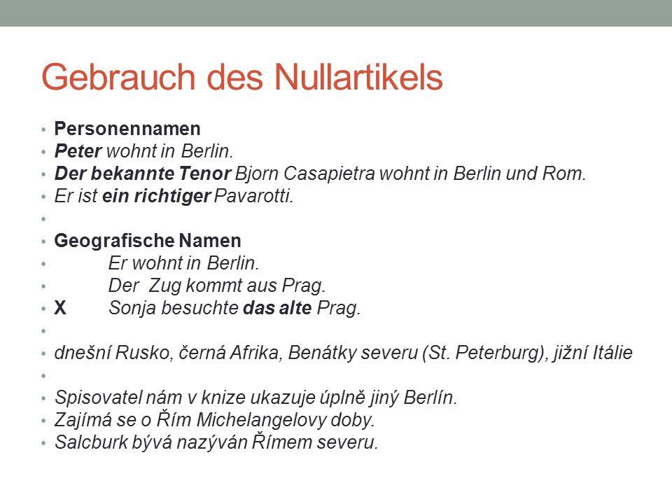 Gebrauch des Nullartikels Personennamen Peter wohnt in Berlin.