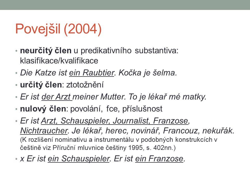 Povejšil (2004) neurčitý člen u predikativního substantiva: klasifikace/kvalifikace Die Katze ist ein Raubtier. Kočka je šelma. určitý člen: ztotožněn