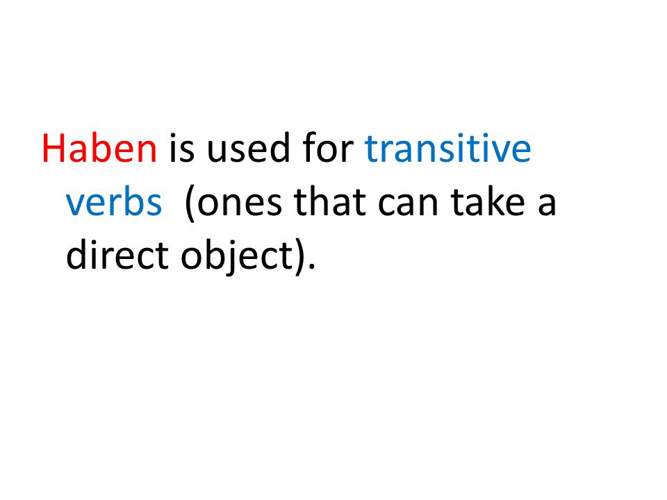 Haben is used for transitive verbs (ones that can take a direct object).