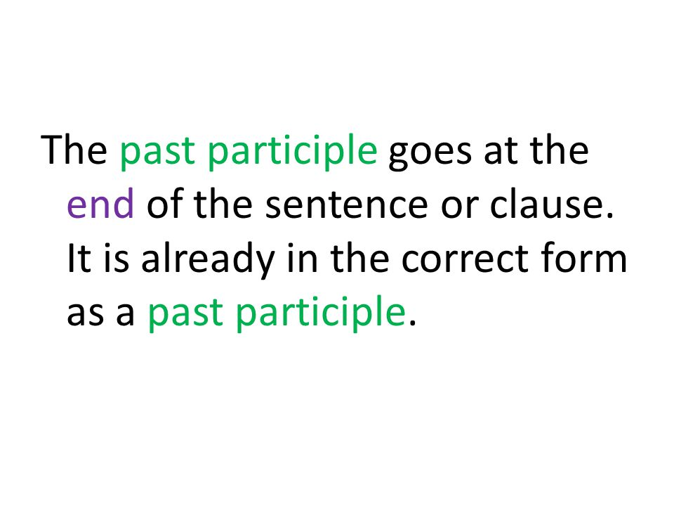 The past participle goes at the end of the sentence or clause.