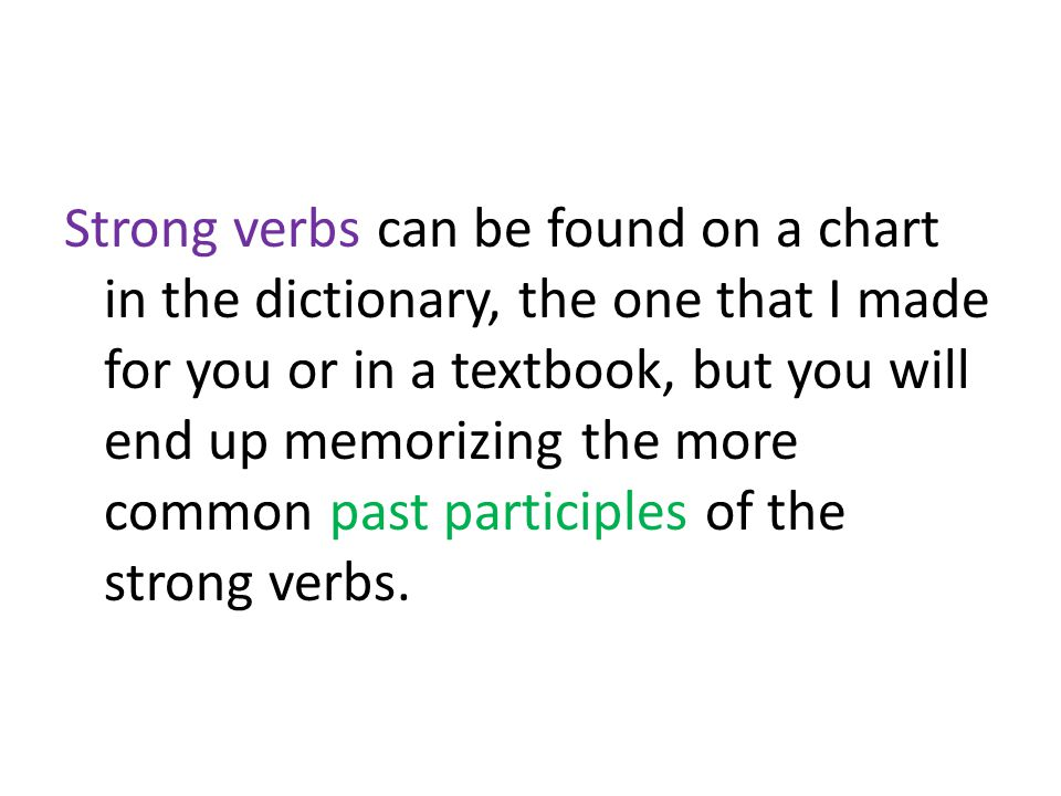 Weak Verbs Weak verb past participles are formed by adding ge- to the stem and changing the verb ending (usually –en) to a –t.
