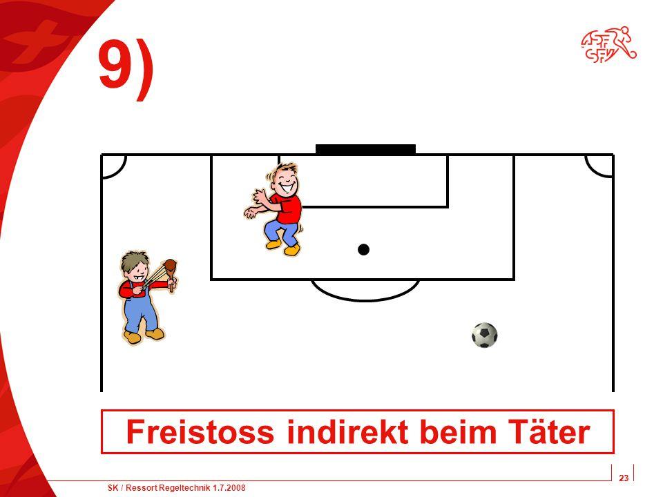 23 SK / Ressort Regeltechnik 1.7.2008 23 9) Freistoss indirekt beim Täter
