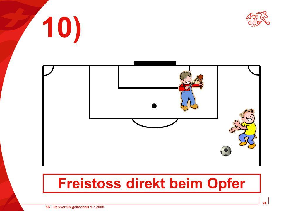 24 SK / Ressort Regeltechnik 1.7.2008 24 10) Freistoss direkt beim Opfer