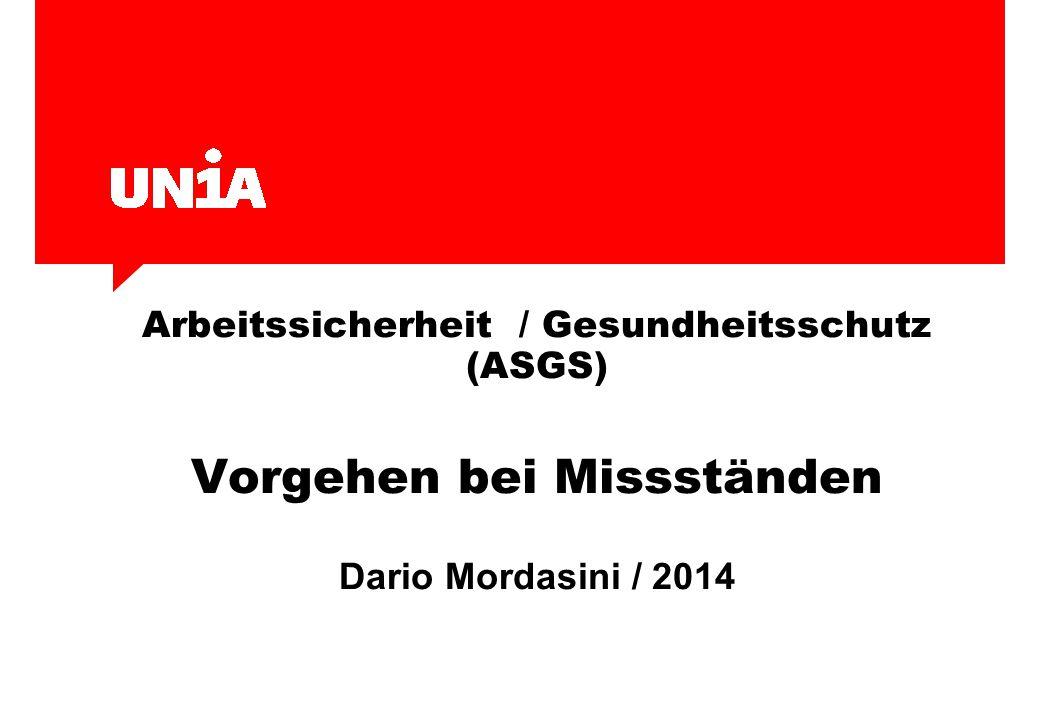Arbeitssicherheit / Gesundheitsschutz (ASGS) Vorgehen bei Missständen Dario Mordasini / 2014