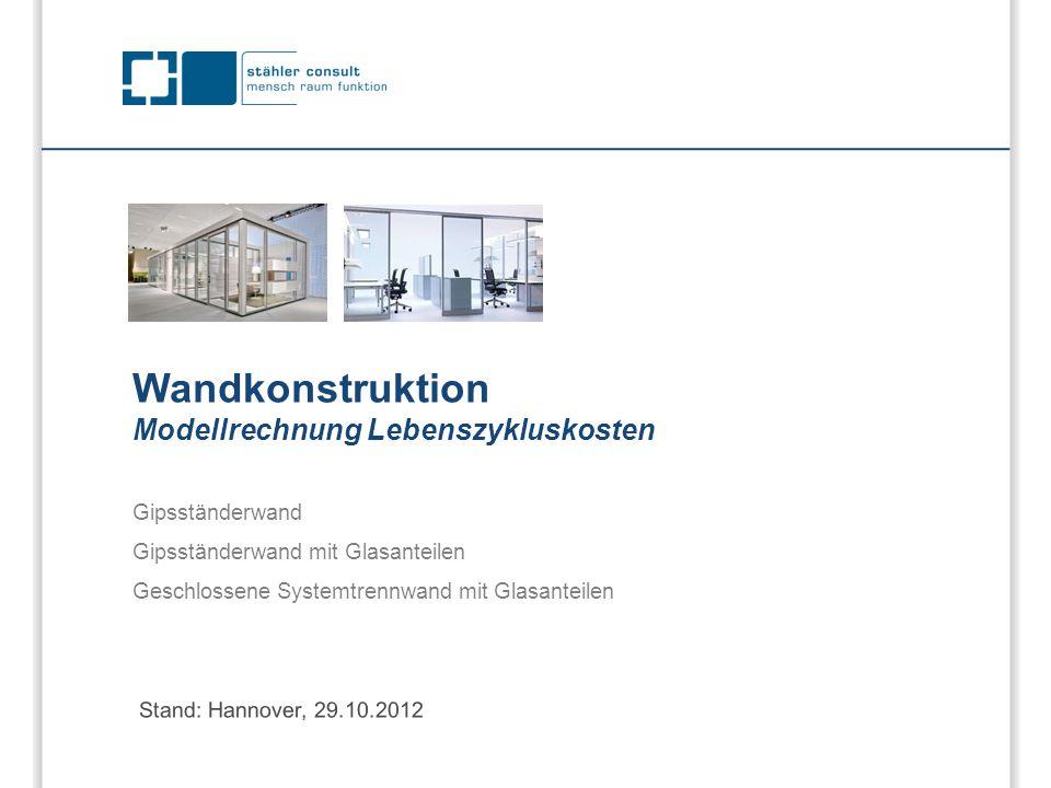 Wandkonstruktion Modellrechnung Lebenszykluskosten Stand: Hannover, 29.10.2012 Gipsständerwand Gipsständerwand mit Glasanteilen Geschlossene Systemtre