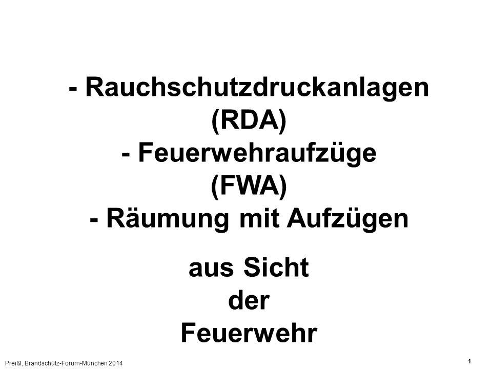 Preißl, Brandschutz-Forum-München 2014 1 - Rauchschutzdruckanlagen (RDA) - Feuerwehraufzüge (FWA) - Räumung mit Aufzügen aus Sicht der Feuerwehr